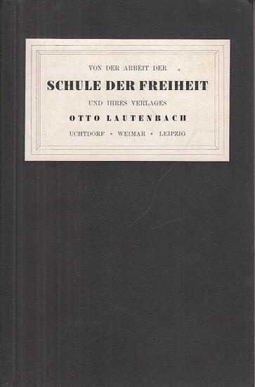 """Lautenbach - Von der Arbeit der """"Schule der Freiheit"""" und ihrers Verlages Otto Lautenbach. 0"""