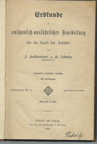 Kahnmeyer, L. und H. Schulze: Erdkunde in anschaulich-ausführlicher Bearbeitung für die Hand der Schüler. Realienbuch Nr. 6. 0