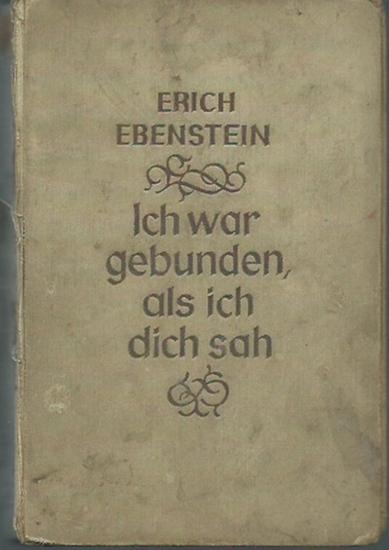 Ebenstein, Erich: Ich war gebunden, als ich dich sah. Roman. 0