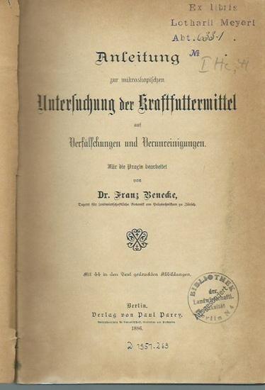 Benecke, Franz: Anleitung zur mikroskopischen Untersuchung der Kraftfuttermittel auf Verfälschungen und Verunreinigungen. Für die Praxis bearbeitet. 0