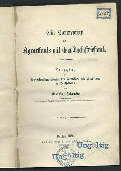 Mancke, Walther: Ein Kompromiß des Agrarstaats mit dem Industriestaat. Vorschlag zur befriedigenden Lösung der Getreide- und Brodfrage in Deutschland. 0