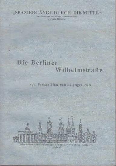 Heinicke, Gerhard (Hrsg.) Die Berliner Wilhelmstraße vom Pariser Platz zum Leipziger Platz. (= Reihe Spaziergänge durch die Mitte, Reihe stadthistorischer Führungen, Heft 12 ). 0