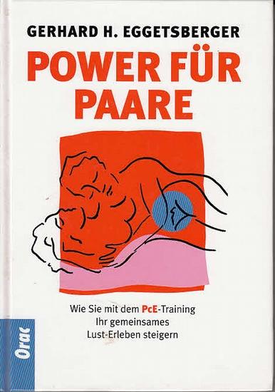 Eggetsberger, Gerhard H.: Power für Paare. Wie Sie mit dem PcE-Training Ihr gemeinsames Lust-Erleben steigern. 0