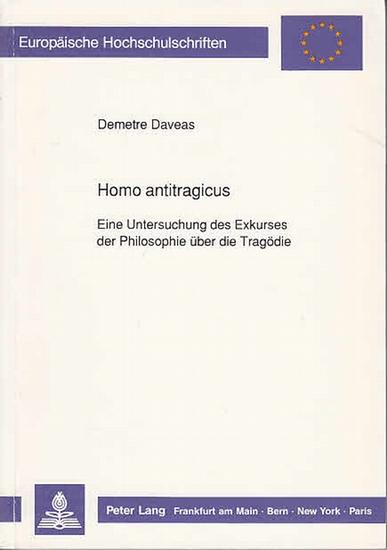 Daveas, Demetre: Homo antitragicus. Eine Untersuchung des Exkurses der Philosophie über die Tragödie. (Europ. Hochschulschriften Reihe XX Philosophie Bd 313). 0