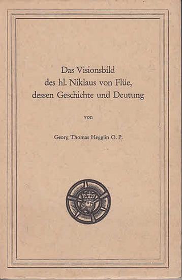 Hegglin, O.P., Georg Thomas: Das Visionsbild des hl. Niklaus von Flüe, dessen Geschichte und Deutung. 0