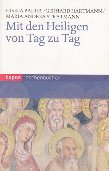Baltes, Gisela / Gerhard Hartmann / Maria Andrea Stratmann: Mit den Heiligen von Tag zu Tag. (topos-Taschenbücher Bd. 771). 0