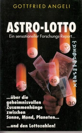 Angeli, Gottfried: Astro-Lotto. Ein sensationeller Forschungs-Report… über die geheimnisvollen Zusammenhänge zwischen Sonne, Mond, Planeten … und den Lottozahlen! 0