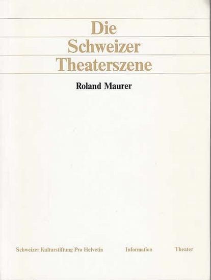 Maurer, Roland: Die Schweizer Theaterszene. (Schweitzer Kulturstiftung Pro Helvetia). 0
