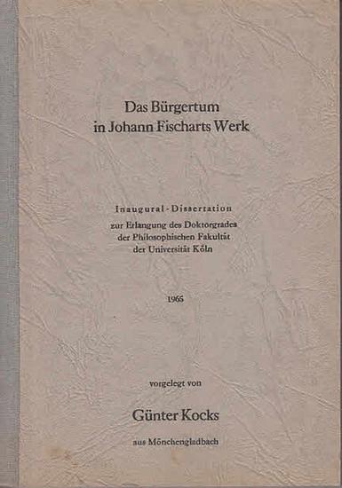 Kocks, Günter: Das Bürgertum in Johann Fischarts Werk. 0