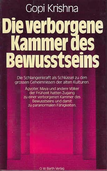 Krishna, Gopi: Die verborgene Kammer des Bewusstseins. Die Schlangenkraft als Schlüssel zu den grossen Geheimnissen der alten Kulturen. A.d. Engl. Von Matthias Steurich.