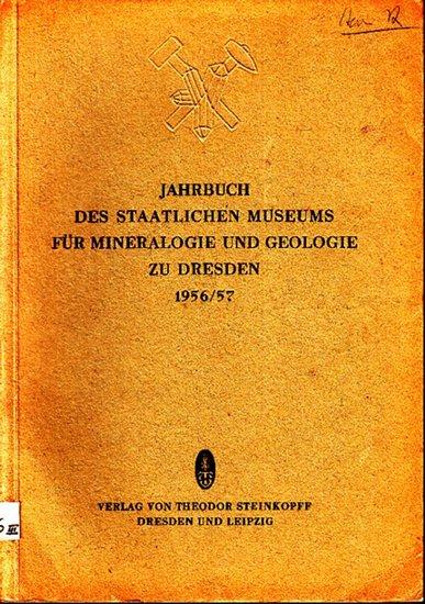 Jahrbuch des Staatlichen Museums für Mineralogie und Geologie zu Dresden. - Prescher, H. (Herausgeber): Jahrbuch des Staatlichen Museums für Mineralogie und Geologie zu Dresden 1956 / 1957. Mit Beiträgen von: H. Prescher, W. Häntzschel, W. Vortisch, Ul... 0
