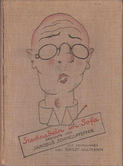 Ullmann (Illustr.).- Schnellpfeffer, Jacobus (d.i. Carl Georg von Maassen): Stecknadeln im Sofa : Gedichte. Illustrationen und Buchausstattung von Ernst Ullmann. 0