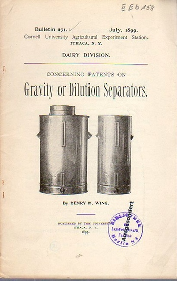 Wing, Henry H.: Concerning Patents on Gravity or Dilution Separators. (= Bulletin 171, July, 1899. Cornell University Agricultural Experiment Station, Ithaca N. Y. Dairy Division). 0