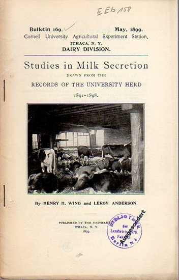 Wing, H. Henry and Anderson, Leroy: Studies in Milk Secretion drawn from the Records of the University Herd 1891-1898. (= Bulletin 169, May, 1899. Cornell University Agricultural Experiment Station, Ithaca N. Y. Dairy Division). 0