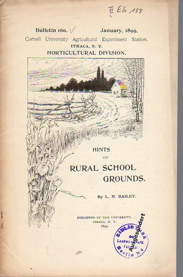 Bailey, L. H.: Hints on Rural School Grounds. (= Bulletin 160, January, 1899. Cornell University Agricultural Experiment Station. Ithaca, N. Y. Horticultural Division). 0