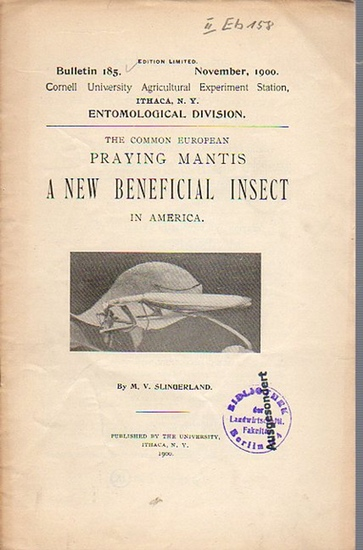 Slingerland, M. V.: The Common European Praying Mantis a new Beneficial Insect in America. (= Bulletin 185, November, 1900. Cornell University Agricultural Experiment Station, Ithaca, N. Y. Entomological Division). 0