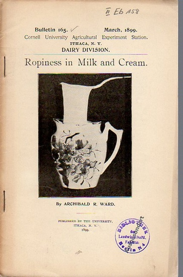 Ward, Archibald R.: Ropiness in Milk and Cream. (= Bulletin 165, March, 1899. Cornell University Agricultural Experiment Station, Ithaca N. Y. Dairy Division). 0