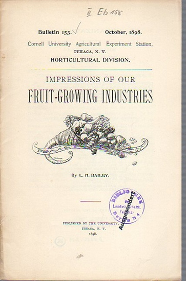 Bailey, L. H.: Impressions of our Fruit-Growing Industries. (= Bulletin 153, October, 1898. Cornell University Agricultural Experiment Station. Ithaca, N. Y. Horticultural Division). 0