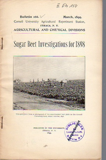 Roberts, I. P. and others: Sugar Beet Investigations for 1898. (= Bulletin 166, March, 1899. Cornell University Agricultural Experiment Station. Ithaca, N. Y.). 0