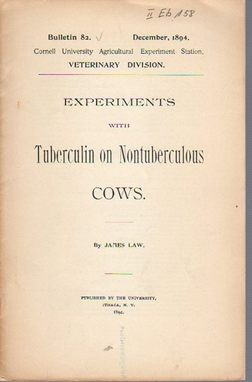 Law, James: Experiments with Tubercuclin on Nontuberculous Cows. (= Bulletin 82, December, 1894. Cornell University Agricultural Experiment Station. Ithaca, N. Y. Veterinary Division.).