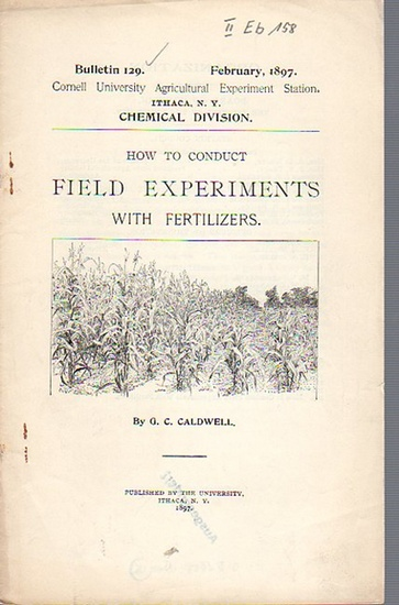 Caldwell, G. C.: How to conduct Field Experiments with Fertilizers. (= Bulletin 129, February, 1897. Cornell University Agricultural Experiment Station. Ithaca, N. Y. Chemical Division.). 0