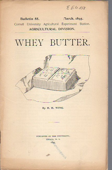 Wing, H. H.: Whey Butter. (= Bulletin 85, March, 1895. Cornell University Agricultural Experiment Station, Agricultural Division). 0
