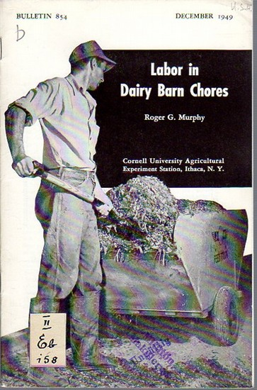 Murphy, Roger G.: Labor in Dairy Barn Chores. (= Bulletin 854, December, 1949. Cornell University Agricultural Experiment Station, Ithaca, New York). 0