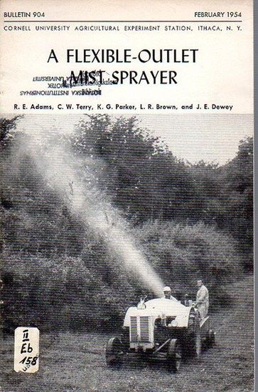 Adams, R. E. // Terry, C. W. // Parker, K. G. // Brown, L. R. // Dewey, J. E.: A Flexible-Outlet Mist Sprayer. (= Bulletin 904, February, 1954. Cornell University Agricultural Experiment Station, Ithaca, N. Y.). 0