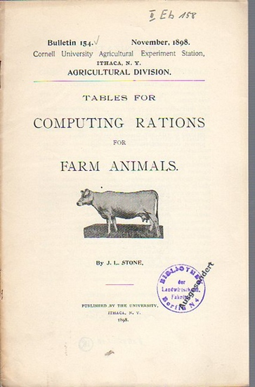 Stone, J. L.: Tables for Computing Rations for Farm Animals. (= Bulletin 154, November, 1898. Cornell University Agricultural Experiment Station, Ithaca, N. Y., Agricultural Division). 0