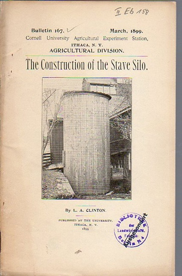 Clinton, L. A.: The Construction of the Stave Silo. (= Bulletin 167,March, 1899. Cornell University Agricultural Experiment Station, Ithaca, N. Y., Agricultural Division). 0