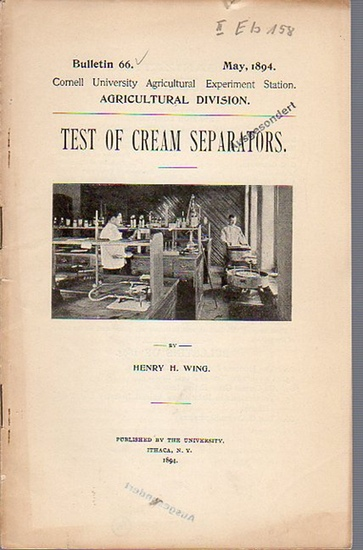 Wing, H. Henry: Test of Cream Separators. (= Bulletin 66, May, 1894. Cornell University Agricultural Experiment Station, Agricultural Division). 0