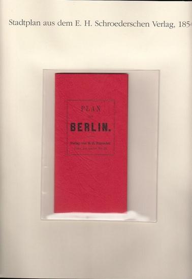 BerlinArchiv herausgegeben von Hans-Werner Klünner und Helmut Börsch-Supan.- (Hrsg.): Plan von Berlin. Verlag E.H.Schroeder, Berlin 1854. ( = Lieferung BE 01262) aus Berlin-Archiv hrsg.v. Hans-Werner Klünner und Helmut Börsch-Supan). 0