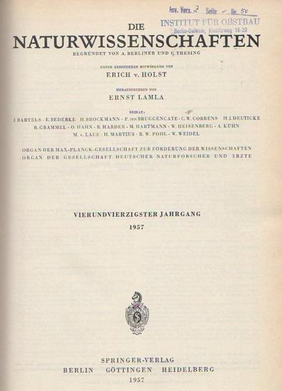 Naturwissenschaften, Die. - A. Berliner und C. Thesing (Begr.) / Erich v. Holst und Ernst Lamla (Hrsg.): Die Naturwissenschaften. Vierundvierzigster (44.) Jahrgang 1957, komplett mit den Heften 1 (erstes Januarheft) bis 24 (zweites Dezemberheft).