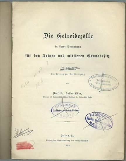 Kühn, Julius: Die Getreidezölle in ihrer Bedeutung für den kleinen und mittleren Grundbesitz. Ein Beitrag zur Verständigung.