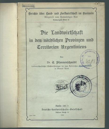 Pfannenschmidt, E.: Die Landwirtschaft in den nördlichen Provinzen und Territorien Argentiniens. (= Berichte über Land- und Forstwirtschaft im auslande, Stück 25).