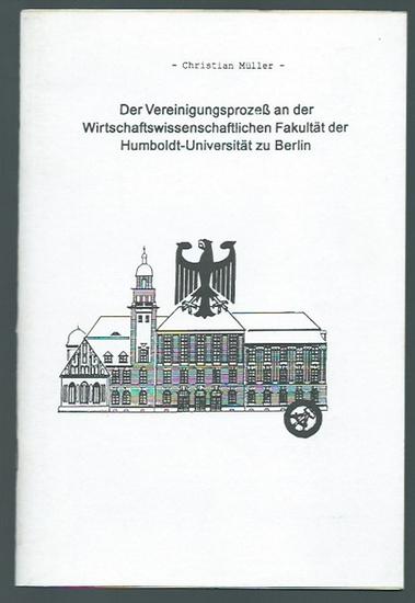 Müller, Christian: Der Vereinigungsprozeß an der Wirtschaftswissenschaftlichen Fakultät der Humboldt-Universität zu Berlin.