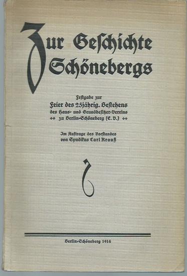Berlin Schöneberg. - Krauß, Carl (Herausgeber): Zur Geschichte Schönebergs. Festgabe zur Feier des 25jährigen Bestehens des Haus- und Grundbesitzer-Vereins zu Berlin-Schöneberg.