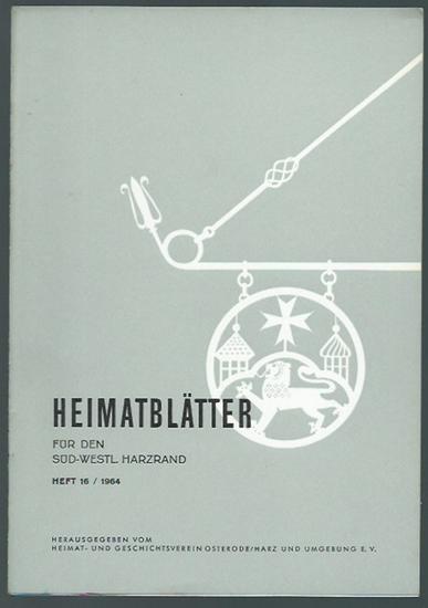 Osterode. - Heimat- und Geschichtsverein Osterode / Harz (Herausgeber): Heimatblätter für den süd-westlichen Harzrand. Heft 16 / 1964.