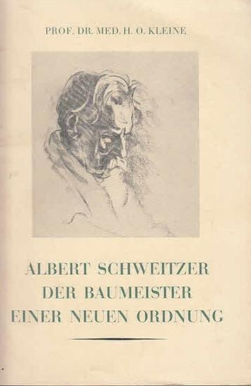 Kleine, Prof. Dr. Med. H.O. : ALBERT SCHWEITZER - DER BAUMEISTER EINER NEUEN ORDNUNG.