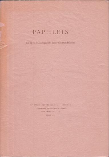 Mendelssohn Bartholdy, Felix : Paphleis. Ein Spott-Heldengedicht von Felix Mendelssohn. Mit einem Vorwort von Max F. Schneider. Eingeleitet und herausgegeben von Ursula Galley.