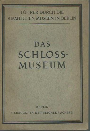 Schloß-Museum Berlin. - Führer durch das Schlossmuseum, Berlin. Auf Auftrage des Generaldirektors der Staatlichen Museen.