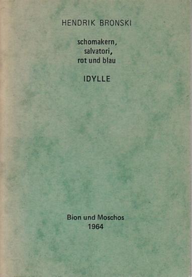Bronski, Hendrik : schomakern, salvatori, rot und blau. Idylle.