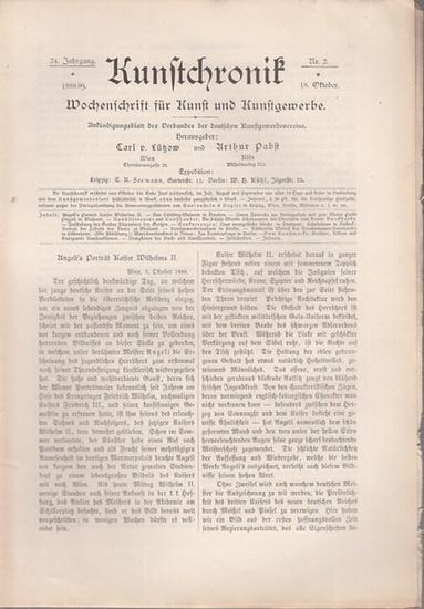 Kunst Chronik. - Lützow, Carl von / Pabst, Arthur (Hrsg.): Kunstchronik. Wochenschrift für Kunst und Kunstgewerbe. Ankündigungsblatt des Verbandes der deutschen Kunstgewerbeveine. 24. Jahrgang 1888 / 1889. Hefte 2, 3, 4, 5, 7, 8, 9, 11, 12, 13, 16, 17,...