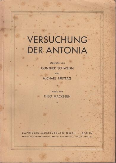 Schwenn, Günther / Freytag, Michael / Mackeben, Theo (Musik): Versuchung der Antonia. Operette von Günther Schwenn und Michael Freytag. Liedertexte von Günther Schwenn, Musik von Theo Mackeben.