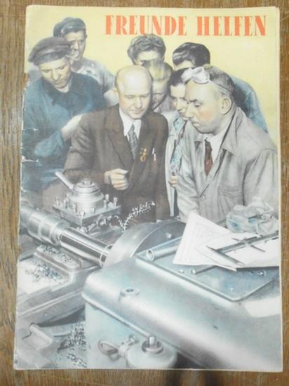 Freunde helfen. - Freunde helfen. Illustrierte Dokumentation aus dem Jahr 1953 (Für eine schnelle Lösung der Deutschlandfrage, Note der SU an die drei Westmächte vom 15. August 1953 / Grundlagen des Friedensvertrages mit Deutschland, Entwurf der Sowjet...