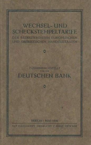 Deutsche Bank. - Wechsel- und Scheckstempeltarife der bedeutendsten europäischen und überseeischen Handelsstaaten. Zusammengestellt von der Deutschen Bank.