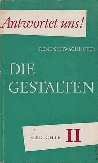 Schwachhofer, René: Die Gestalten. (Gedichte II - Antwortet uns!)