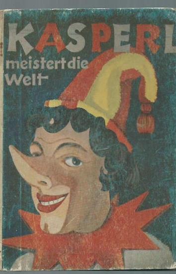 Wilske, Kurt (Text) / Brigitte von Haller-Fischer (Illustrationen): Kasperl meistert die Welt. Illustrationen von Brigitte von Haller-Fischer.