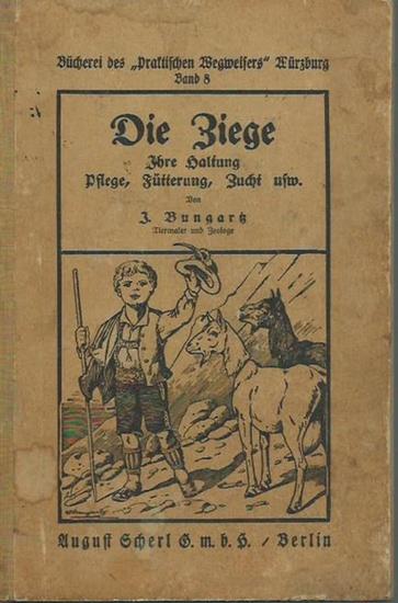 Bungartz, I.: Die Ziege. Ihre Haltung, Pflege, Fütterung, Zucht usw. Mit Vorwort von 1918.