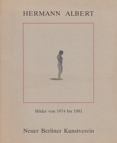 Albert, Hermann. - Neuer Berliner Kunstverein: Hermann Albert. Bilder von 1974 bis 1981. Katalog zur Ausstellung des Neuen Berliner Kunstvereins in der Orangerie im Schloß Charlottenburg 10. Oktober - 8. November 1981.